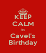 KEEP CALM It's Cavel's Birthday - Personalised Poster A4 size