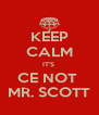 KEEP CALM IT'S  CE NOT  MR. SCOTT - Personalised Poster A4 size