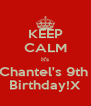 KEEP CALM It's Chantel's 9th  Birthday!X - Personalised Poster A4 size