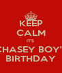 KEEP CALM IT'S  CHASEY BOY'S BIRTHDAY - Personalised Poster A4 size