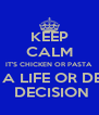 KEEP CALM IT'S CHICKEN OR PASTA NOT A LIFE OR DEATH  DECISION - Personalised Poster A4 size