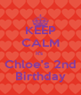 KEEP CALM It's  Chloe's 2nd Birthday - Personalised Poster A4 size