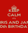 KEEP CALM IT'S CHRIS AND JAM'S 30th BIRTHDAY - Personalised Poster A4 size