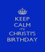 KEEP CALM IT'S CHRISTI'S BIRTHDAY - Personalised Poster A4 size
