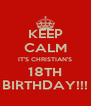 KEEP CALM IT'S CHRISTIAN'S 18TH BIRTHDAY!!! - Personalised Poster A4 size