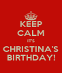 KEEP CALM IT'S CHRISTINA'S BIRTHDAY! - Personalised Poster A4 size