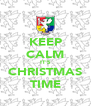 KEEP CALM IT'S CHRISTMAS TIME - Personalised Poster A4 size
