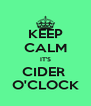 KEEP CALM IT'S CIDER  O'CLOCK - Personalised Poster A4 size