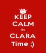 KEEP CALM It's CLARA Time ;) - Personalised Poster A4 size