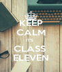 KEEP CALM IT'S   CLASS  ELEVEN - Personalised Poster A4 size