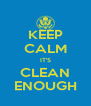 KEEP CALM IT'S CLEAN ENOUGH - Personalised Poster A4 size