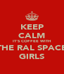 KEEP CALM IT'S COFFEE WITH THE RAL SPACE GIRLS - Personalised Poster A4 size