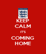 KEEP CALM IT'S COMING HOME - Personalised Poster A4 size