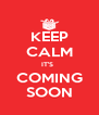 KEEP CALM IT'S   COMING SOON - Personalised Poster A4 size