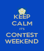 KEEP CALM IT'S CONTEST WEEKEND - Personalised Poster A4 size