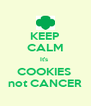 KEEP CALM It's  COOKIES  not CANCER - Personalised Poster A4 size