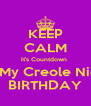 KEEP CALM It's Countdown  For My Creole Nicca  BIRTHDAY - Personalised Poster A4 size
