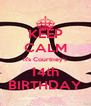KEEP CALM it's Courtney's 14th BIRTHDAY - Personalised Poster A4 size