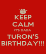 KEEP CALM IT'S DADA TURON'S BIRTHDAY!!! - Personalised Poster A4 size