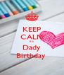 KEEP CALM It's Dady Birthday  - Personalised Poster A4 size
