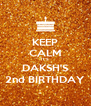 KEEP CALM IT'S DAKSH'S 2nd BIRTHDAY - Personalised Poster A4 size