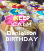 KEEP CALM IT'S Danielson BIRTHDAY - Personalised Poster A4 size