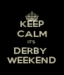 KEEP CALM IT'S  DERBY  WEEKEND - Personalised Poster A4 size