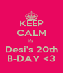 KEEP CALM It's  Desi's 20th B-DAY <3 - Personalised Poster A4 size