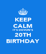 KEEP CALM IT'S DEVON'S 20TH BIRTHDAY - Personalised Poster A4 size