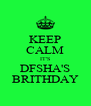 KEEP CALM IT'S DFSHA'S BRITHDAY - Personalised Poster A4 size