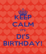 KEEP CALM IT'S DI'S BIRTHDAY! - Personalised Poster A4 size