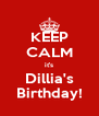 KEEP CALM it's Dillia's Birthday! - Personalised Poster A4 size