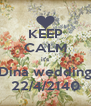 KEEP CALM it's Dina wedding 22/4/2140 - Personalised Poster A4 size