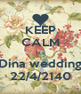 KEEP CALM it;s Dina wedding 22/4/2140 - Personalised Poster A4 size