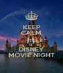KEEP CALM IT'S DISNEY MOVIE NIGHT - Personalised Poster A4 size