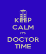 KEEP CALM IT'S DOCTOR TIME - Personalised Poster A4 size