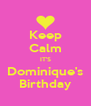 Keep Calm IT'S Dominique's Birthday - Personalised Poster A4 size