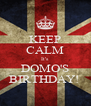 KEEP CALM It's  DOMO'S BIRTHDAY!  - Personalised Poster A4 size