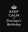 KEEP CALM It's  Donzay's Birthday - Personalised Poster A4 size