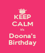 KEEP CALM It's Doona's Birthday - Personalised Poster A4 size