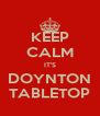 KEEP CALM IT'S DOYNTON TABLETOP - Personalised Poster A4 size