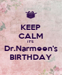 KEEP CALM IT'S Dr.Narmeen's BIRTHDAY - Personalised Poster A4 size