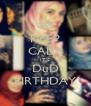 KEEP CALM IT'S DuD BIRTHDAY - Personalised Poster A4 size