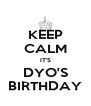 KEEP CALM IT'S DYO'S BIRTHDAY - Personalised Poster A4 size