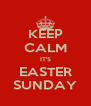 KEEP CALM IT'S EASTER SUNDAY - Personalised Poster A4 size