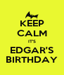 KEEP CALM IT'S EDGAR'S BIRTHDAY - Personalised Poster A4 size