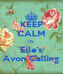 KEEP CALM it's Elle's Avon Calling - Personalised Poster A4 size