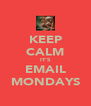 KEEP CALM IT'S EMAIL MONDAYS - Personalised Poster A4 size