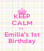 KEEP CALM It's  Emilia's 1st Birthday - Personalised Poster A4 size