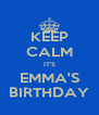 KEEP CALM IT'S EMMA'S BIRTHDAY - Personalised Poster A4 size